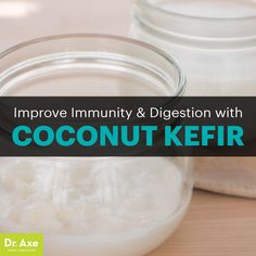 Probiotic Coconut Kefir Improves Immunity & Digestion - Dr. Axe