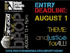 The Drop The Mic Poetry Slam entry deadline has been EXTENDED to Mon., Aug. 1. We understand artists are competing this season in regional & national poetry slams & have conflicts with the original deadline. We want to give everyone a chance to enter their best, all-original work. Now there are no excuses to submit your video entry on the topic social justice to see if you have what it takes to win the the title & the $1,000 grand prize. Enter at  http://civilrightsmuseum.org/dropthemic/ .