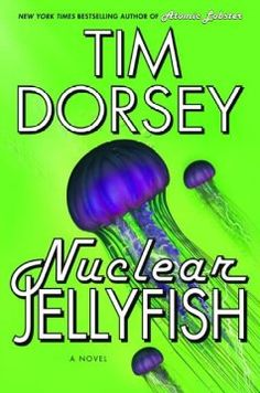 Nuclear Jellyfish by Tim Dorsey - Serge A. Storms, Florida's resident madman and serial killer, continues to dispense his own variety of justice against society's evildoers--this time he and his pal Coleman are out to get an assortment of skinheads and shysters as well as a particularly nasty thug called Jellyfish.