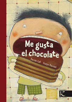 """""""Me gusta el chocolate"""" / Davide Calì, Evelyn Daviddi: Una dulce lectura para los paladares más golosos. Un homenaje al alimento de los dioses, contado e lustrado con mucho gusto."""