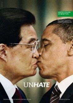 """Benetton's 2011""""UnHate"""" campaign is the most recent in their shock ads. It features famous political figures such President Obama kissing Hu Jinato, the Chinese President. http://www.dailymail.co.uk/news/article-2062423/Benetton-Unhate-advert-Pope-kissing-imam-withdrawn-Vatican-calls-disrespectful.html"""