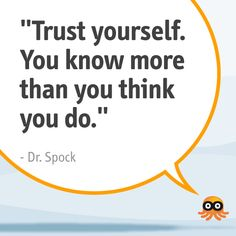 """Trust yourself. You know more than you think you do."" - Dr. Spock"