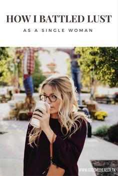 How I Battled Lust as a Single Woman | godsmyhealergodsmyhealer
