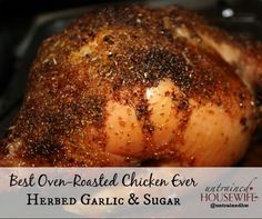 Best Oven Roasted Chicken Ever with Herbed Garlic and Sugar Rub (Hint - the trick is to cook it upside-down!)