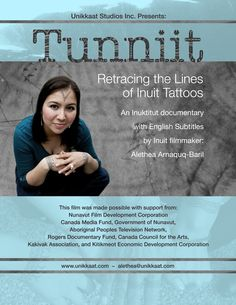 """""""A young woman is on a journey to revive the ancient Inuit tradition of face tattooing. Inuit tattoos have been forbidden for a century, and almost forgotten. Alethea Arnaquq-Baril struggles to find out all she can before she is tattooed herself. She has met serious resistance from some of her fellow Inuit. However, a number of brave elders are willing to talk about the tattoos, and the massive and sudden cultural changes that caused their decline."""""""