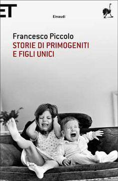 Francesco Piccolo, Storie di primogeniti e figli unici, Super ET - DISPONIBILE ANCHE IN EBOOK
