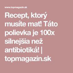 Recept, ktorý musíte mať! Táto polievka je 100x silnejšia než antibiotiká!   topmagazin.sk