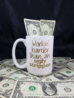 Workin' harder than an ugly stripper coffee mug- Working harder than an ugly stripper coffee cup-Funny coffee mug-Gift for her- Gift for him by MommaBearsKeepsakes on Etsy https://www.etsy.com/listing/555351128/workin-harder-than-an-ugly-stripper