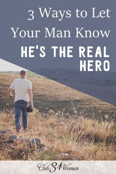Does your husband know that he's a true hero? He might not know how you appreciate all that he does, so here are some great ways to tell him how much you do! 3 Ways to Let Your Man Know He's the Real Hero ~ Club31Women