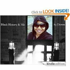 Black History & Me by Dionne Fields. $7.11. Publisher: Dionne Fields; www.selfpublish.webs.com edition (February 5, 2010). 2 pages. Author: Dionne Fields