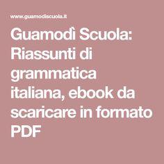 Guamodì Scuola: Riassunti di grammatica italiana, ebook da scaricare in formato PDF