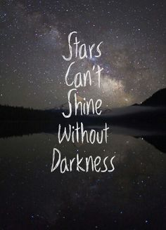 Stars Can't Shine Without Darkness ♥ ♥ Words To Live By?what are the words that inspire you most? Cute Quotes, Great Quotes, Quotes To Live By, Inspiring Quotes, In The Dark Quotes, Light And Dark Quotes, Amazing Quotes, Boy Quotes, Good Qoutes