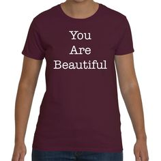 You Are Beautiful Womens
