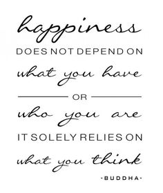 Happiness depends on what you think. Buddha #quote