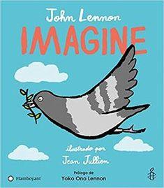 Imagine - John Lennon, Yoko Ono Lennon, Amnesty International illustrated by Jean Jullien (Hardback) Imagine John Lennon, John Lennon Yoko Ono, Julian Lennon, Toddler Books, Childrens Books, Baby Books, Amnistie International, Lincoln, Messages