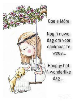 Goeie môre, nog ń nuwe dag om voor dankbaar te wees.  Hoop jy het ń winderlike dag.