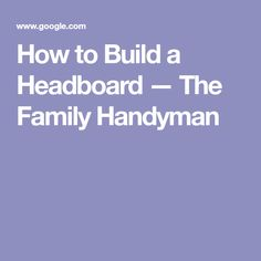 How to Build a Headboard — The Family Handyman