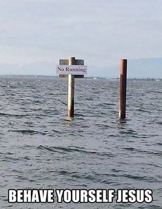 No Running Sign in water. Behave yourself Jesus