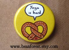 pretzel  yoga is hard  pinback button badge von beanforest auf Etsy