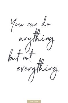 You can do anything but not everything quote - daily mantra - It's National Stress Awareness Day. What is Your Mantra For Dealing With Stress? Answer here: http://www.levo.com/posts/what-is-your-mantra-for-dealing-with-stress