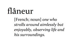 Flâneur. one who strolls around aimlessly but enjoyably, observing life and his surroundings.