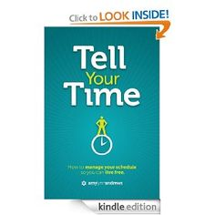 Amazon.com: Tell Your Time: How to Manage Your Schedule So You Can Live Free eBook: Amy Lynn Andrews: Kindle Store  Bought and READ for 2014 Reading List