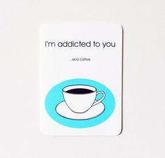 Coffee Love Card - I'm addicted to you... and coffee. #coffee #quotes with @Coffee Lovers Magazine