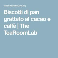 Biscotti di pan grattato al cacao e caffè | The TeaRoomLab