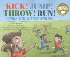 Kick! Jump! Throw! Run!: Verbs Are Action Words!