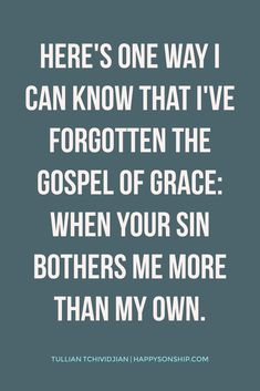 Here's one way I can know that I've forgotten the gospel of grace: when your sin bothers me more than my own.
