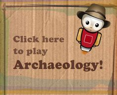 Archaeology games and info: history, fit the pieces of the broken pottery, excavate a site, look at layers.