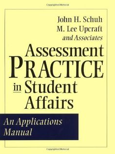 Assessment Practice in Student Affairs: An Applications Manual (Jossey-Bass Higher and Adult Education Series) by John H. Schuh. $41.39. 536 pages. Author: John H. Schuh. Publisher: Jossey-Bass; 1 edition (December 20, 2000)