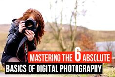 Mastering the 6 Absolute Basics of Digital Photography | Photodoto