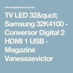 "TV LED 32"" Samsung 32K4100 - Conversor Digital 2 HDMI 1 USB - Magazine Vanessaevictor"