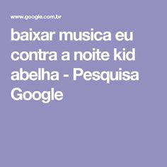 baixar musica eu contra a noite kid abelha - Pesquisa Google
