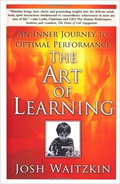 The Art of Learning: An Inner Journey to Optimal Performance: Josh Waitzkin: 0884241239630: Amazon.com: Books