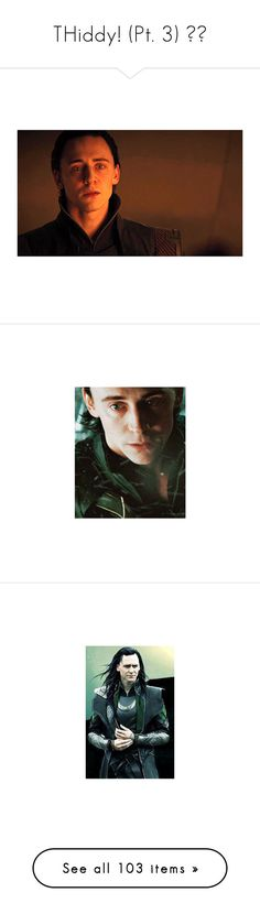 """""""THiddy! (Pt. 3) ❤️"""" by potterhead212 ❤ liked on Polyvore featuring avengers, loki, marvel, tom hiddleston, people, filler, thor, marvel/dc, famous and pictures"""