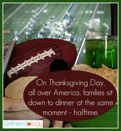 On Thanksgiving day ... great quote for halftime :) from Girlfriendology http://girlfriendology.com/favorite-thanksgiving-quotes-the-funny-ones-you-share-with-girlfriends/