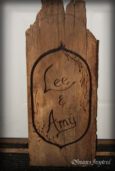A board from one of our buildings... I am wood-burning this for the wedding