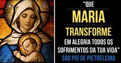 """""""Que Maria transforme em alegria todos os sofrimentos da tua vida."""" São Pio de Pietrelcina #Maria #alegria #PadrePio"""