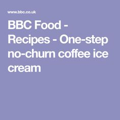 BBC Food - Recipes - One-step no-churn coffee ice cream