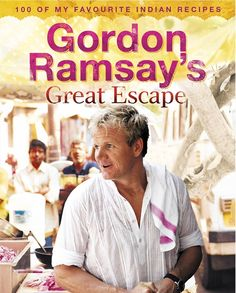 Gordon Ramsay's Great Escape: 100 of my Favourite Indian Recipes - Ramsay's favourite food is curry, so naturally he had to do an extensive tasting tour through India to find the best of Indian cooking. Well he found it and has compiled 100 recipes in this book so you too can have the best of Indian food
