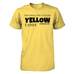 Don't worry, this is my only yellow T-Shirt.
