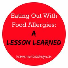 Eating Out With Food Allergies: A Lesson Learned~Mom Vs. Food Allergy