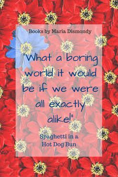 More Sharing Services 3   Share on twitterShare on linkedinShare on facebookShare on email Spaghetti in a Hot Dog Bun Having the Courage to Be Who You Are   WRITTEN BY MARIA DISMONDY ILLUSTRATED BY KIM SHAW