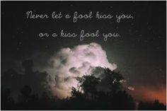 """""""never let a fool kiss you or let a kiss fool you."""" - anonymous #quote"""