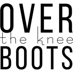 Over The Knee Boots text ❤ liked on Polyvore featuring text, words, boots, quotes, phrase and saying