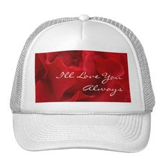 I'll Love You Always Trucker Hats - $18.95 - I'll Love You Always Trucker Hats - by #RGebbiePhoto @ zazzle - #red #rose #love - Forever. And ever. I'll Love You Always. What better way to say exactly that? Beautiful words on a gorgeous background of a blooming passion red rose.