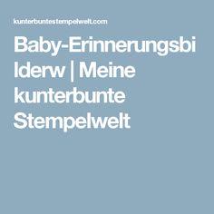 Baby-Erinnerungsbilderw   Meine kunterbunte Stempelwelt