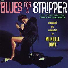 Mundell Lowe: Blues For A Stripper (aka Satan In High Heels)